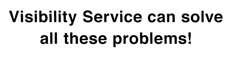 Visibility Service can solve all these problems!